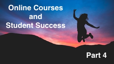 Online courses and student success - Part 4